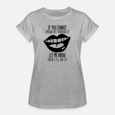 Lachen If You Cannot Laugh At Yourself Let me Know Then I - Women's Oversize T-Shirt