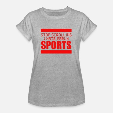 Hate Sport Stop Scrolling I Hate Early Sports - Frauen Oversize T-Shirt