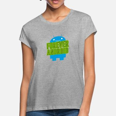 Android Forever Android - Frauen Oversize T-Shirt