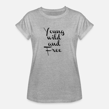Young Wild And Free Young wilde and free - Frauen Oversize T-Shirt