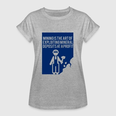 Mining: Mining is the art of exploiting mineral - Women's Oversize T-Shirt