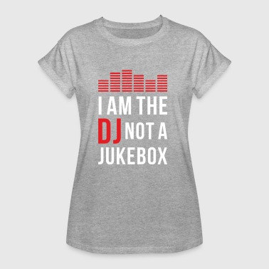 I am the DJ not a Jukebox - Naisten oversized-t-paita