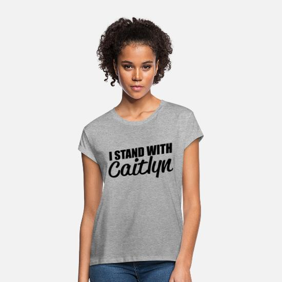 Standard T-Shirts - I stand with caitlyn / I stand with Caitlyn - Women's Loose Fit T-Shirt heather grey