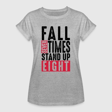 Fall seven times stand up eight - Spruch - Humor - Oversize-T-shirt dam