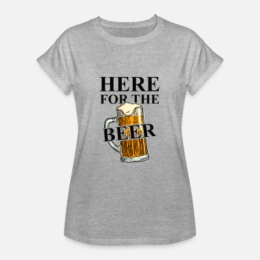 Beer Quote Here for the Beer! Funny Beer Quotes - Women's Oversize T-Shirt