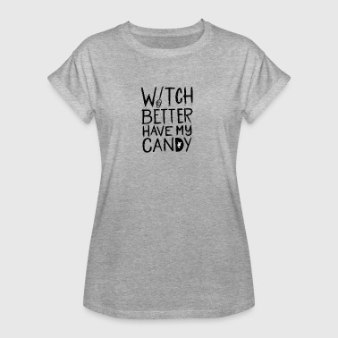 Candy Halloween. Witch better have my Candy. Lustig.Fun - Frauen Oversize T-Shirt