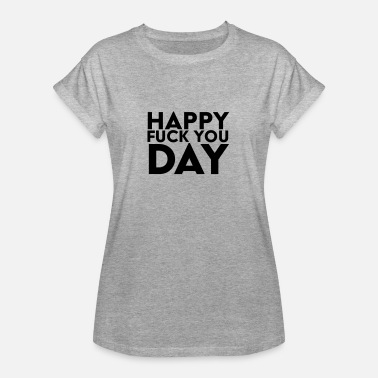 Happy Fuck Happy Fuck You Day - Women's Oversize T-Shirt