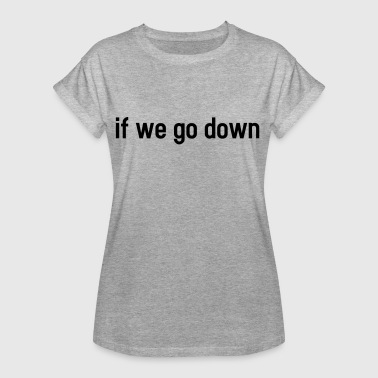 If we go down - lovely partner design - Oversize-T-shirt dam