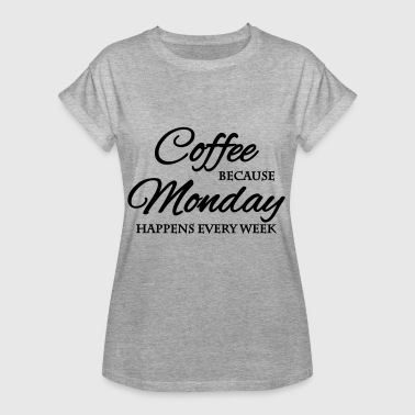 Coffee because monday happens every week - Frauen Oversize T-Shirt