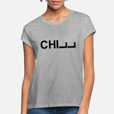 Chill Chill letters - Vrouwen oversized T-Shirt