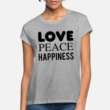Happiness Love peace happiness - Frauen Oversize T-Shirt