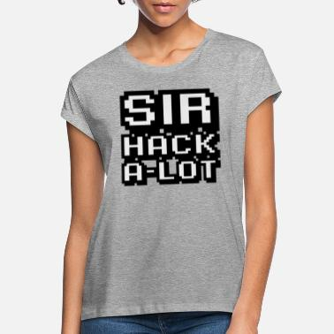 Hack Sir hack a lot - hack master hack. The master - Women's Loose Fit T-Shirt