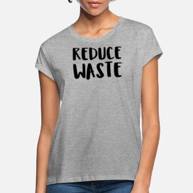 Reduce Reduce waste - Women's Loose Fit T-Shirt