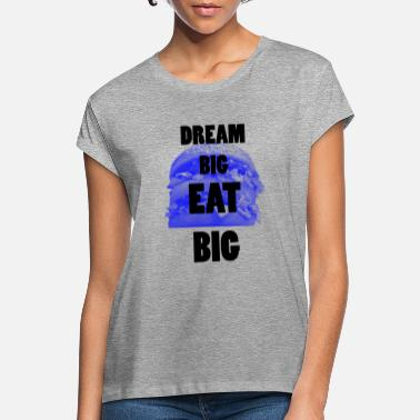 Sezam Dream Big EAT BIG ... Big Dream EAT BIG - Koszulka damska oversize