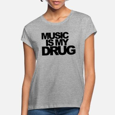 Music Music Is My Drug EDM Quote - Women's Loose Fit T-Shirt