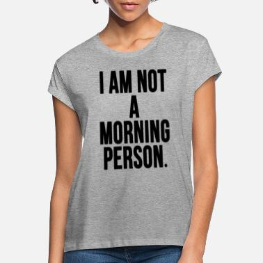 Morgen Jeg er ikke en morgen person - Oversize T-shirt dame