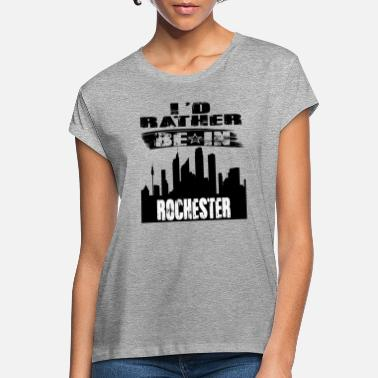 Rochester Gift Id rather be in Rochester - Women's Loose Fit T-Shirt