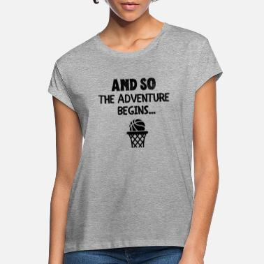 Court Basketball: And so the adventure begins. - Women's Loose Fit T-Shirt