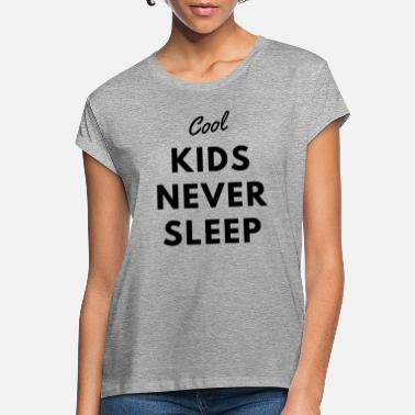 Never Sleep Cool Kids Never Sleep - Naisten oversized t-paita