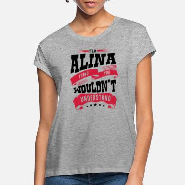 Alina alina name thing you wouldnt understand - Women's Loose Fit T-Shirt