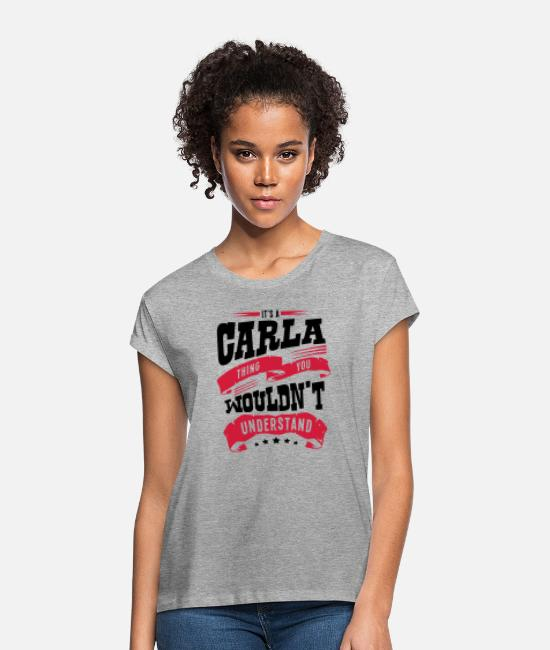 Carla T-Shirts - carla name thing you wouldnt understand - Women's Loose Fit T-Shirt heather grey