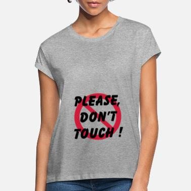 Dont Touch dont touch - Women's Loose Fit T-Shirt