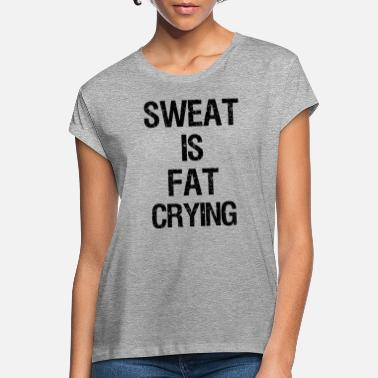 Beast SWEAT is fat crying - Women's Loose Fit T-Shirt