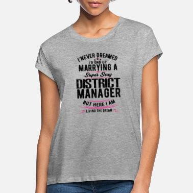 Manager District Managers Wife Never Dreamed - Women's Loose Fit T-Shirt