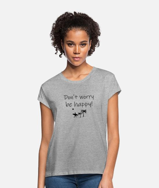 Ease T-Shirts - Don t worry be happy - beach palms beach - Women's Loose Fit T-Shirt heather grey