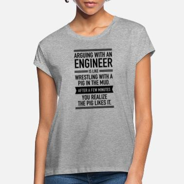 Mud Arguing With An Engineer... - Women's Loose Fit T-Shirt