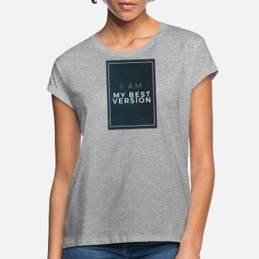 I AM MY BEST VERSION - Women's Loose Fit T-Shirt