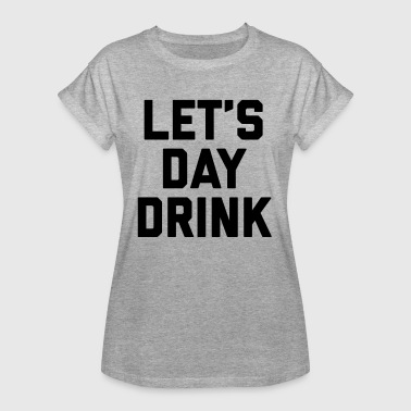 Let's Day Drink Funny Quote  - Women's Oversize T-Shirt