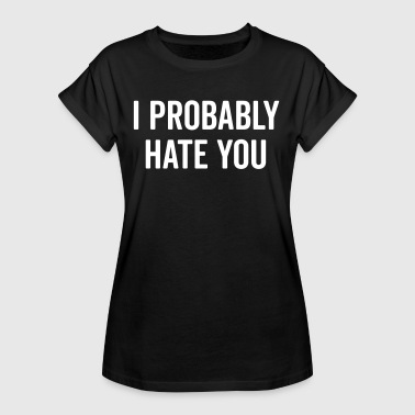 Hate You Funny Quote - Frauen Oversize T-Shirt
