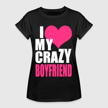 I Love My Crazy Boyfriend - Women's Oversize T-Shirt