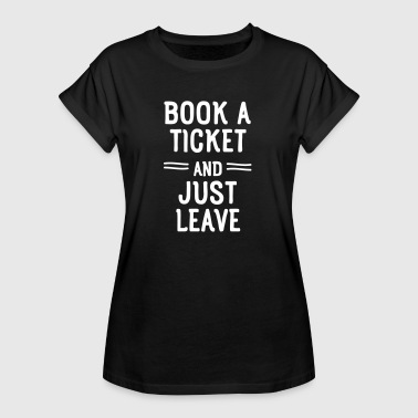 Book A Ticket And Just Leave - Frauen Oversize T-Shirt