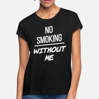 Smoke Coole Sprüche Spruch NO SMOKING WITHOUT ME weiss - Frauen Oversize T-Shirt