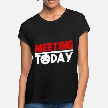 Meeting I hate meetings meetings gift - Women's Loose Fit T-Shirt