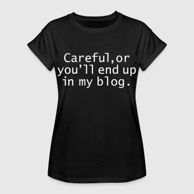 Blogger Careful, Or You'll End Up In My Blog - Women's Oversize T-Shirt