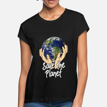 Save The Planet Save The Planet - Women's Loose Fit T-Shirt