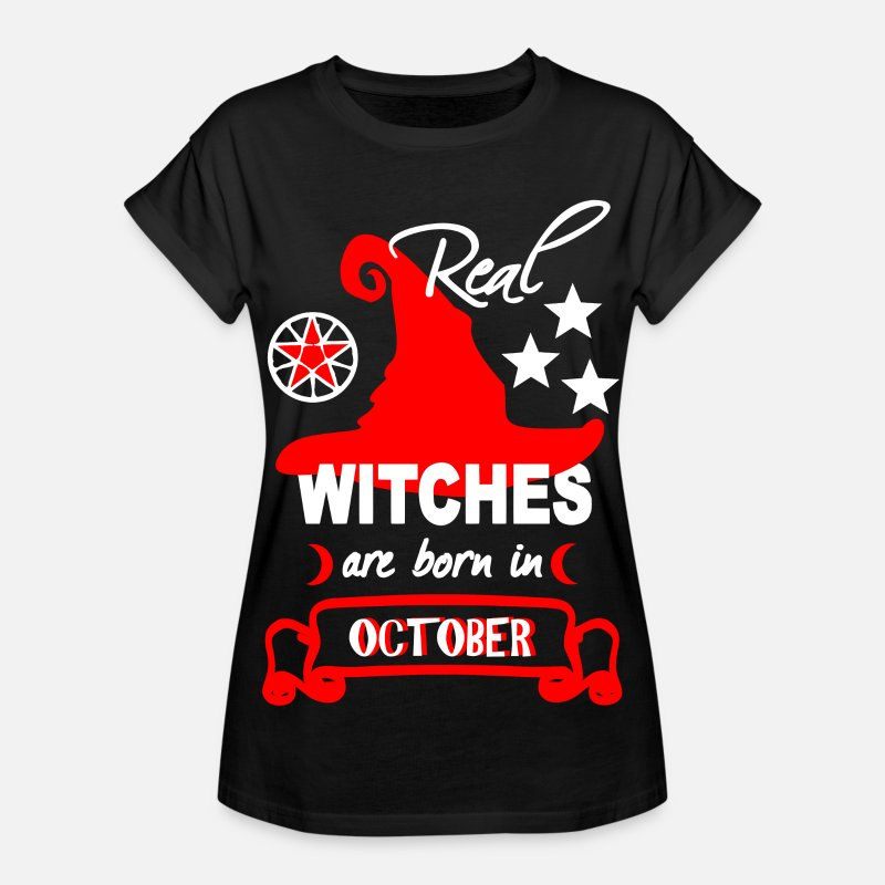 Halloween T-Shirts - Real witches are born in October bday funny saying - Women's Loose Fit T-Shirt black