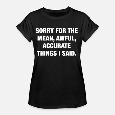 Mean Sorry for the mean - Women's Oversize T-Shirt