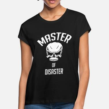 Master Of Disaster Master of disaster. Lord of the disaster - Women's Loose Fit T-Shirt