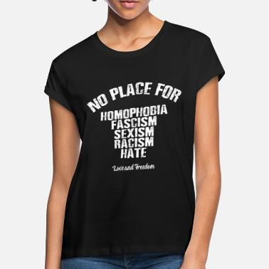 Fascism No place for homophobia fascism sexism - Women's Loose Fit T-Shirt