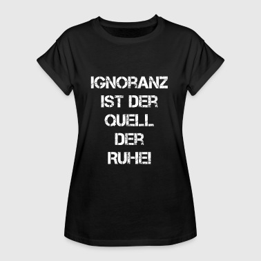 Ignoranz - Frauen Oversize T-Shirt