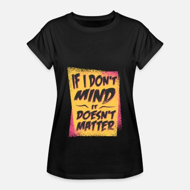 Doe If it does not bother me, it does not matter - Women's Oversize T-Shirt