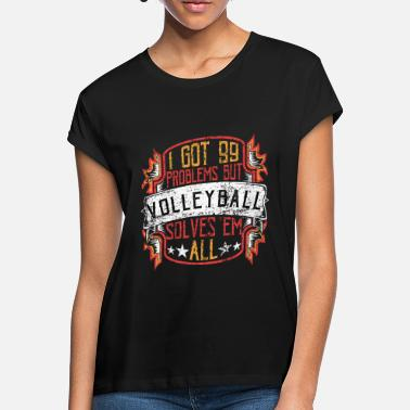 99 Problems Volleyball - Women's Loose Fit T-Shirt