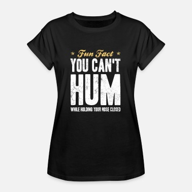 Zuhälter Fun Fact You Can Not Hum While Holding Nose Closed - Frauen Oversize T-Shirt