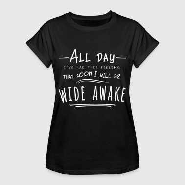 All day awake will be funny cool gift - Women's Oversize T-Shirt