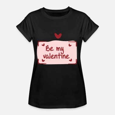 Be My Valentine Be my valentine - Women's Oversize T-Shirt
