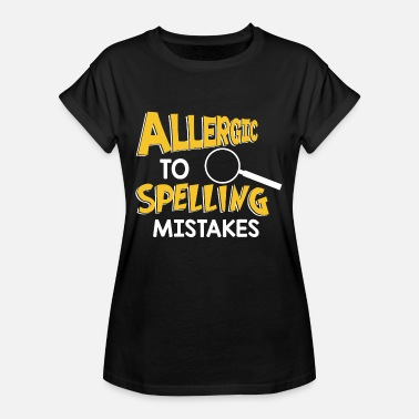 Spelling Allergic To Spelling Mistakes - Spelling - Women's Oversize T-Shirt